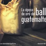 EntreCultura 155: La época de oro del ballet guatemalteco