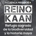 Cuenca Mirador, refugio sagrado de la biodiversidad y la historia maya